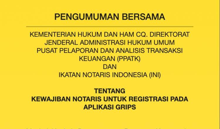 PENGUMUMAN BERSAMA admin updated : 24/02/2019 KEMENTERIAN HUKUM DAN HAM CQ. DIREKTORAT JENDERAL ADMINISTRASI HUKUM UMUM PUSAT PELAPORAN DAN ANALISIS TRANSAKSI KEUANGAN (PPATK) DAN IKATAN NOTARIS INDONESIA (INI)  TENTANG REGISTRASI PADA APLIKASI GRIPS