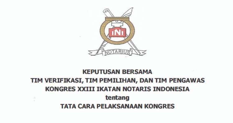 KEPUTUSAN BERSAMA  TIM VERIFIKASI, TIM PEMILIHAN, DAN TIM PENGAWAS KONGRES XXIII IKATAN NOTARIS INDONESIA  tentang  TATA CARA PELAKSANAAN KONGRES