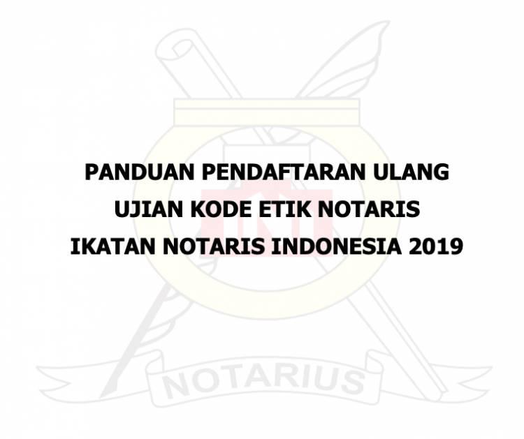 PANDUAN PENDAFTARAN ULANG UJIAN KODE ETIK NOTARIS 2019