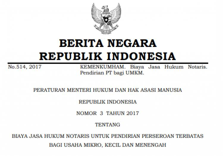 PERATURAN MENTERI HUKUM DAN HAK ASASI MANUSIA REPUBLIK INDONESIA NOMOR 3 TAHUN 2017 TENTANG BIAYA JASA HUKUM NOTARIS UNTUK PENDIRIAN PERSEROAN TERBATAS BAGI USAHA MIKRO, KECIL DAN MENENGAH