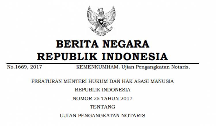 PERATURAN MENTERI HUKUM DAN HAK ASASI MANUSIA REPUBLIK INDONESIA NOMOR 25 TAHUN 2017 TENTANG UJIAN PENGANGKATAN NOTARIS