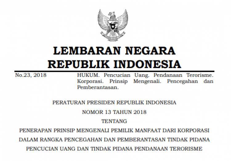 PERATURAN PRESIDEN REPUBLIK INDONESIA NOMOR 13 TAHUN 2018 TENTANG PENERAPAN PRINSIP MENGENALI PEMILIK MANFAAT DARI KORPORASI DALAM RANGKA PENCEGAHAN DAN PEMBERANTASAN TINDAK PIDANA PENCUCIAN UANG DAN TINDAK PIDANA PENDANAAN TERORISME