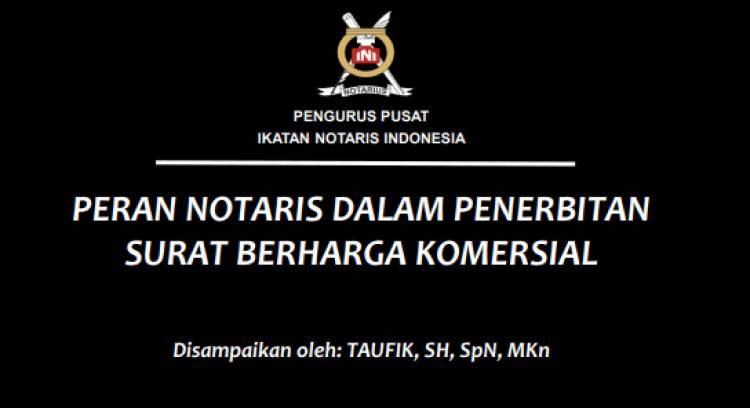 PERAN NOTARIS DALAM PENERBITAN SURAT BERHARGA KOMERSIAL (SBK) oleh: Taufik, SH, SpN, MKN